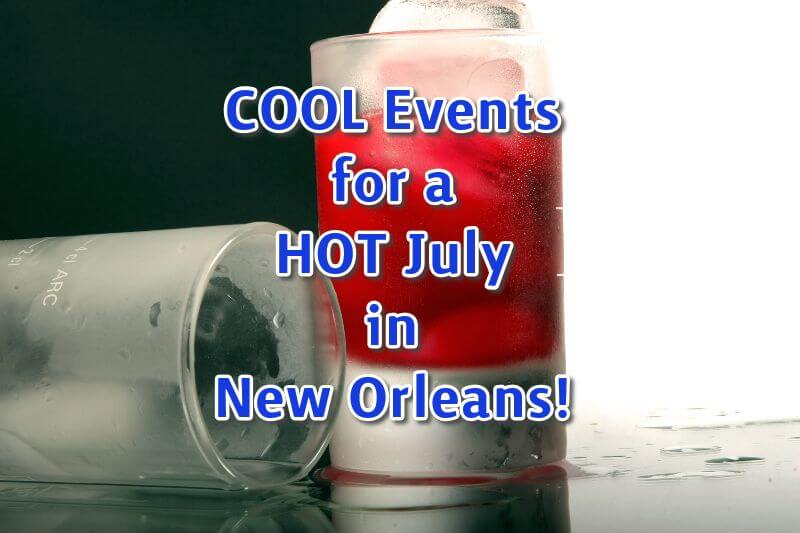 Chilled shot glasses, one with red liquor, with text: COOL Events for a Hot July in New Orleans!