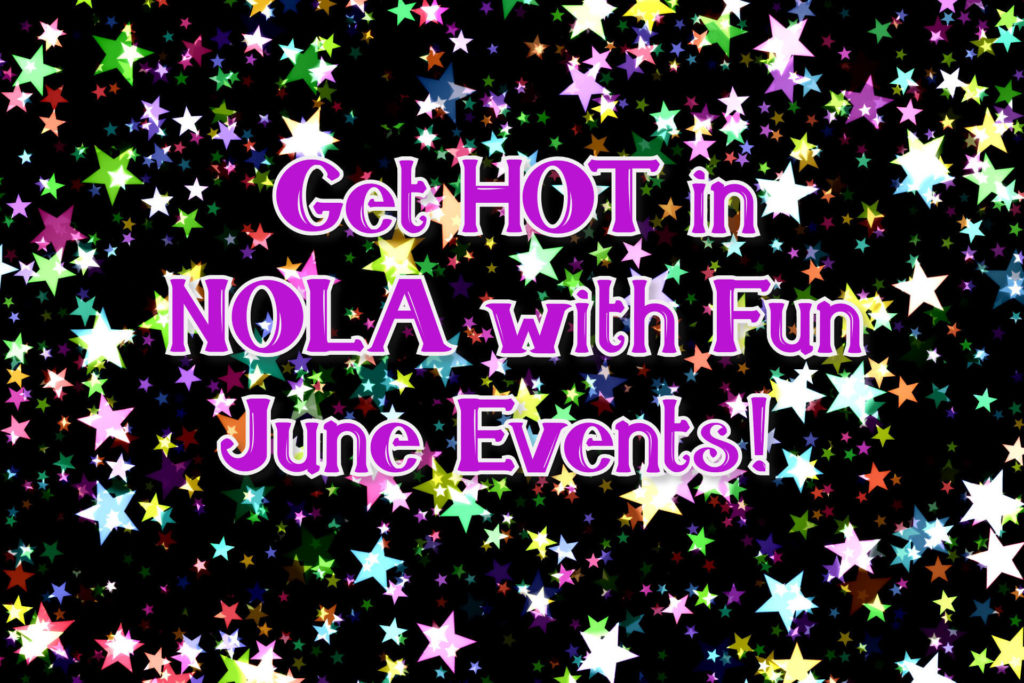 Multi-colored stars on a black background with the words, Get HOT in NOLA with fun June Events!