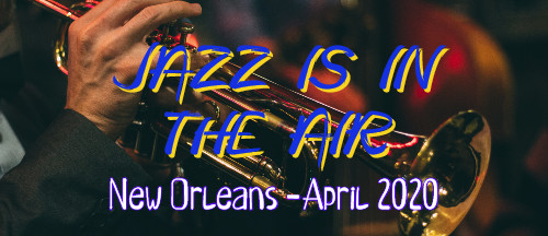 Man playing a trumpet with text: Jazz is in the Air - New Orleans- April 2020