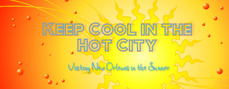 Bright yellow and orange stylized sun background with text: Keep Cool in the Hot City - Visiting New Orleans in the Summer