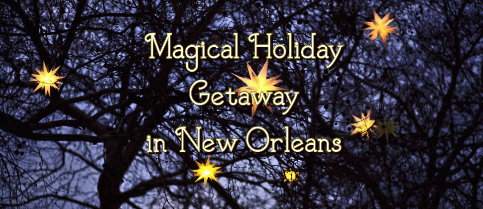 Lights in trees with text: Magical Holiday Getaway in New Orleans