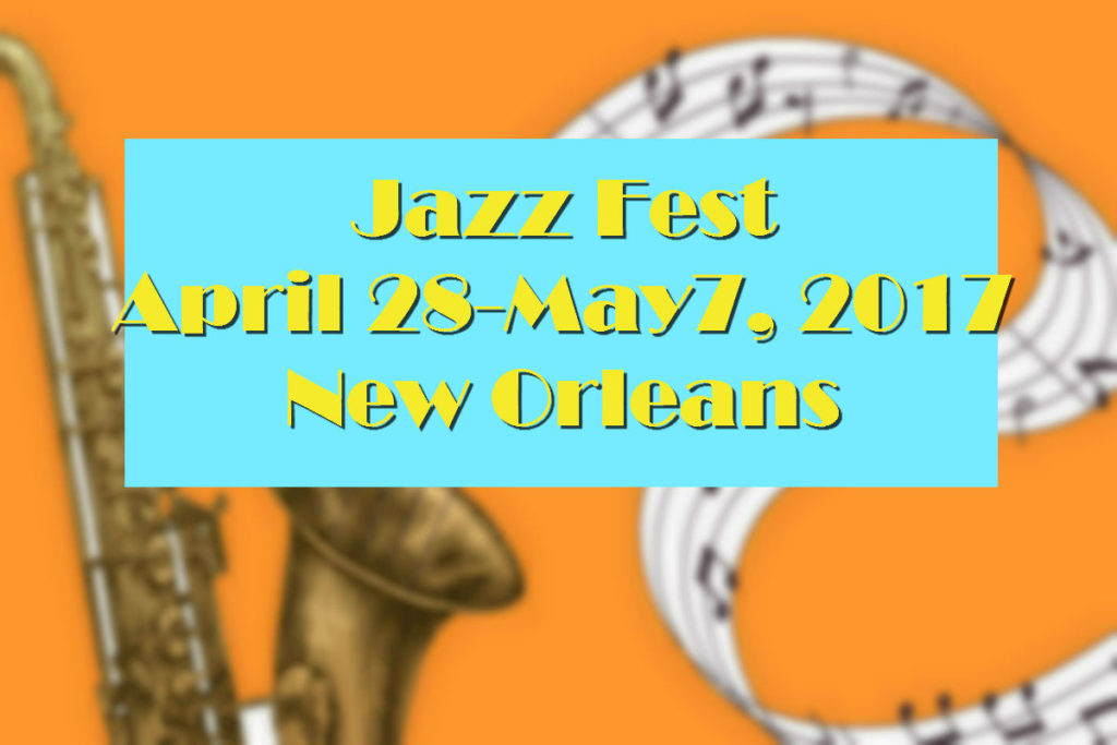 Jazz Fest April 28-May7, 2017 New Orleans