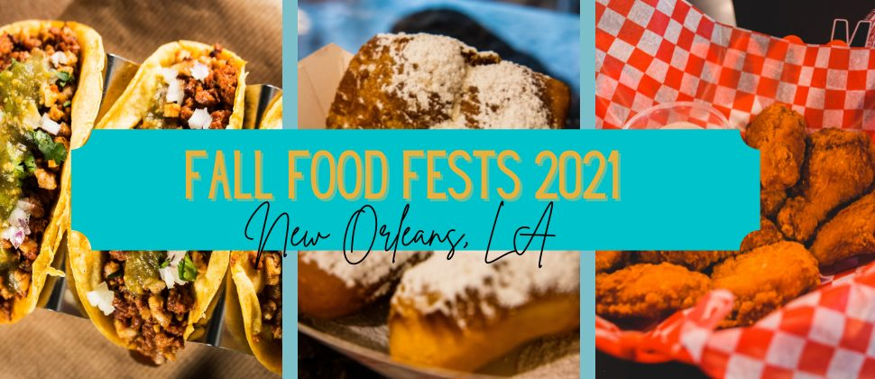 Collage of freid chicken, beignet and tacos with text: Fall Food Fests 2021, New Orleans, LA