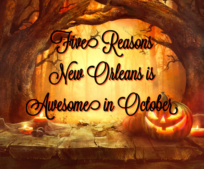 Orange backgrund with Jack-o-Lantern which says Five Reasons New Orleans is Awesome in October