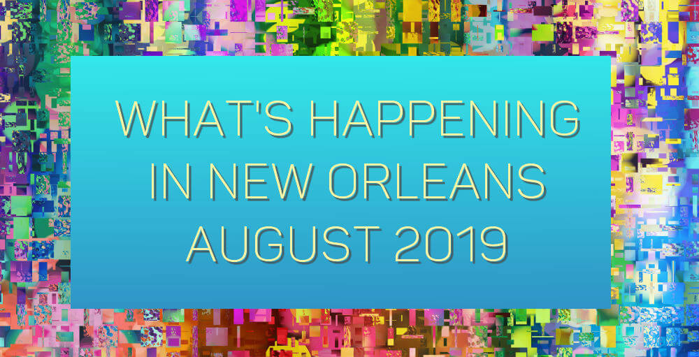 Bright pattered background with text: What's Happening in New Orleans - August 2019